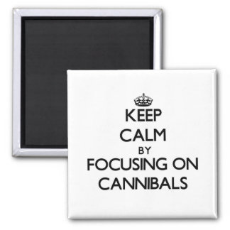 Keep Calm by focusing on Cannibals Refrigerator Magnets