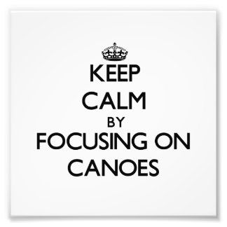 Keep Calm by focusing on Canoes Photo
