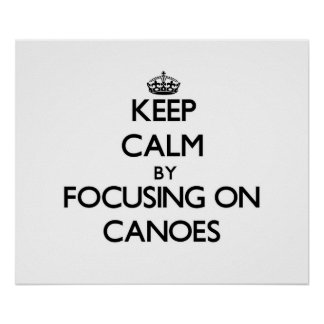 Keep Calm by focusing on Canoes Poster