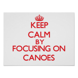 Keep Calm by focusing on Canoes Posters