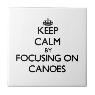Keep Calm by focusing on Canoes Ceramic Tiles