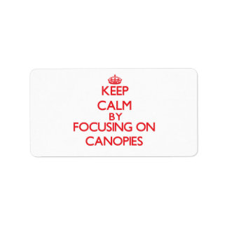 Keep Calm by focusing on Canopies Address Label