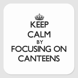 Keep Calm by focusing on Canteens Square Stickers