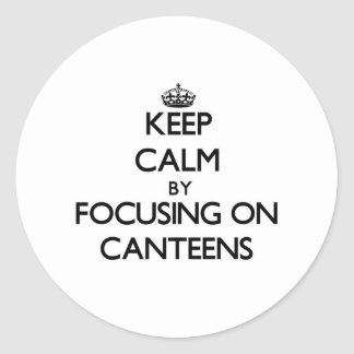 Keep Calm by focusing on Canteens Round Sticker