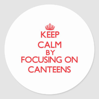 Keep Calm by focusing on Canteens Round Stickers