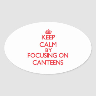 Keep Calm by focusing on Canteens Oval Stickers