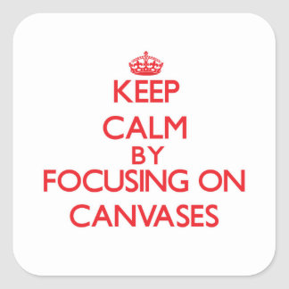 Keep Calm by focusing on Canvases Square Sticker