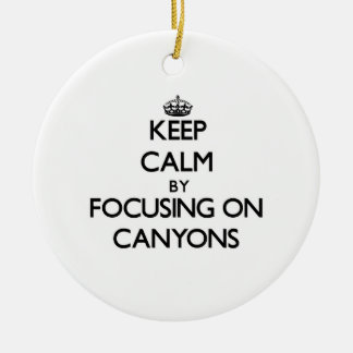 Keep Calm by focusing on Canyons Ornament