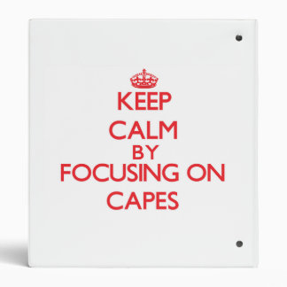 Keep Calm by focusing on Capes Binders