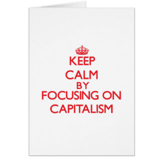 Keep Calm by focusing on Capitalism Card