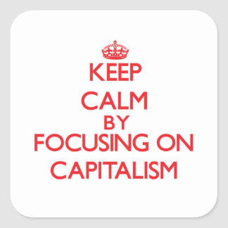 Keep Calm by focusing on Capitalism Square Sticker