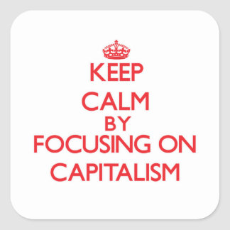 Keep Calm by focusing on Capitalism Square Stickers