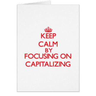 Keep Calm by focusing on Capitalizing Greeting Card