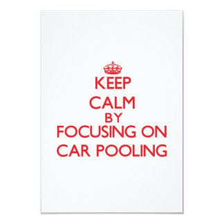 Keep Calm by focusing on Car Pooling 3.5x5 Paper Invitation Card