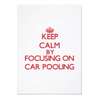 Keep Calm by focusing on Car Pooling 5x7 Paper Invitation Card