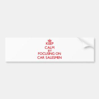 Keep Calm by focusing on Car Salesmen Car Bumper Sticker