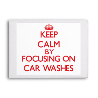 Keep Calm by focusing on Car Washes Envelopes