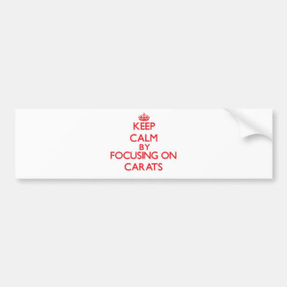 Keep Calm by focusing on Carats Bumper Stickers