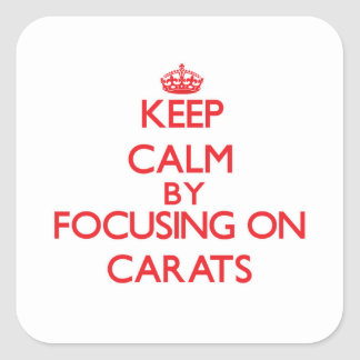 Keep Calm by focusing on Carats Square Sticker