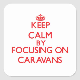 Keep Calm by focusing on Caravans Square Sticker