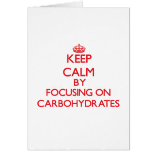 Keep Calm by focusing on Carbohydrates Card