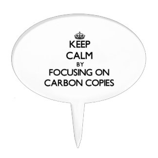 Keep Calm by focusing on Carbon Copies Cake Topper