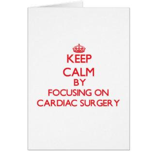 Keep Calm by focusing on Cardiac Surgery Greeting Card
