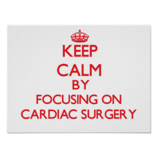 Keep Calm by focusing on Cardiac Surgery Poster