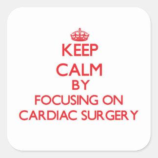 Keep Calm by focusing on Cardiac Surgery Square Sticker