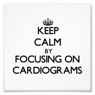 Keep Calm by focusing on Cardiograms Photo Art
