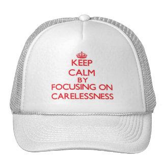 Keep Calm by focusing on Carelessness Trucker Hat