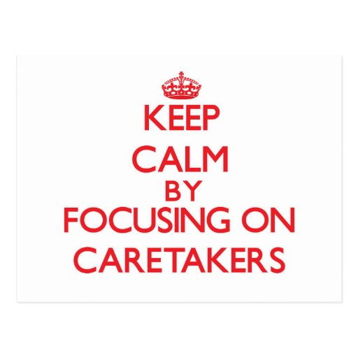 Keep Calm by focusing on Caretakers Post Card