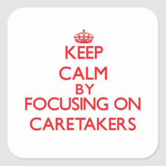Keep Calm by focusing on Caretakers Stickers