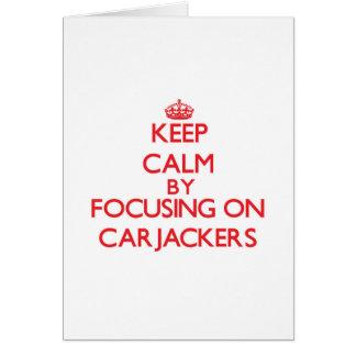 Keep Calm by focusing on Carjackers Greeting Card