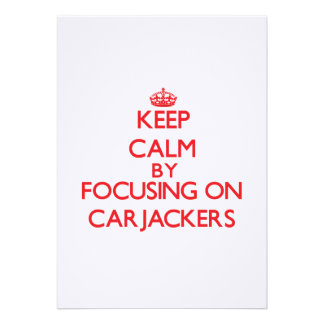 Keep Calm by focusing on Carjackers Invitations