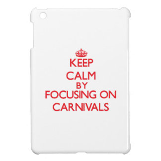 Keep Calm by focusing on Carnivals iPad Mini Cases
