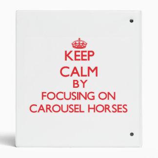 Keep Calm by focusing on Carousel Horses Binders