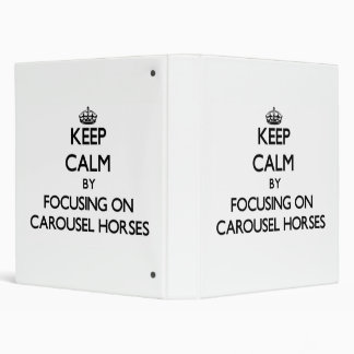 Keep Calm by focusing on Carousel Horses 3 Ring Binders