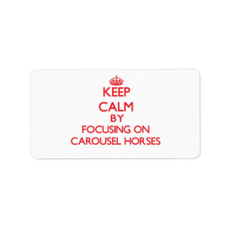 Keep Calm by focusing on Carousel Horses Custom Address Labels