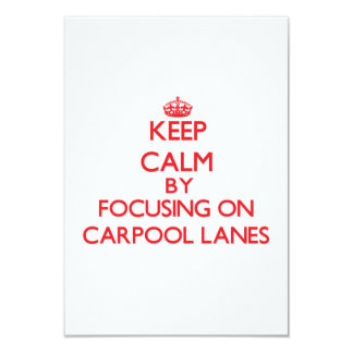 Keep Calm by focusing on Carpool Lanes 3.5x5 Paper Invitation Card