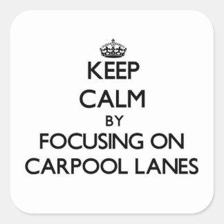 Keep Calm by focusing on Carpool Lanes Square Sticker