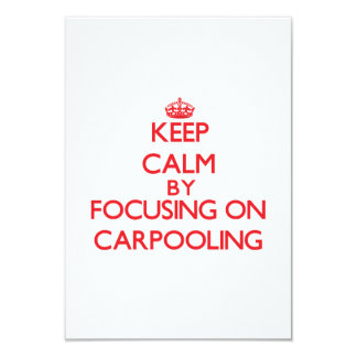 Keep Calm by focusing on Carpooling 3.5x5 Paper Invitation Card