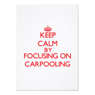 Keep Calm by focusing on Carpooling 5x7 Paper Invitation Card