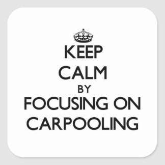 Keep Calm by focusing on Carpooling Square Sticker