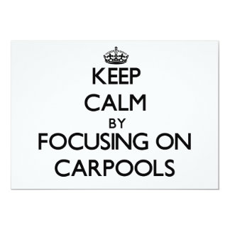Keep Calm by focusing on Carpools 5x7 Paper Invitation Card