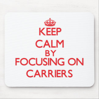 Keep Calm by focusing on Carriers Mouse Pad