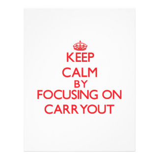 Keep Calm by focusing on Carryout Custom Flyer