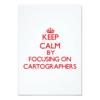 "Keep Calm by focusing on Cartographers 3.5"" X 5"" Invitation Card"