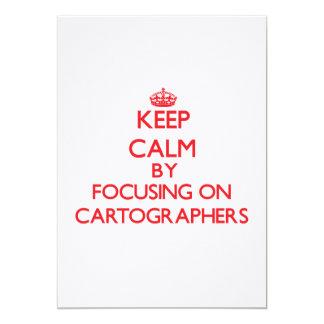 "Keep Calm by focusing on Cartographers 5"" X 7"" Invitation Card"