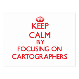 Keep Calm by focusing on Cartographers Post Cards